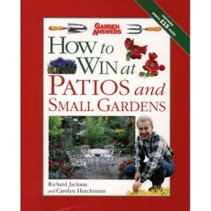 How to Win at Patios and Small Gardens (How to Win at Gardening)