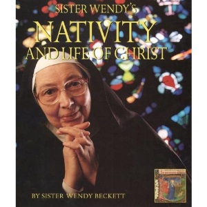 Sister Wendy's Nativity and Life of Christ: A story for the new millennium illuminated by Sister Wendy Beckett