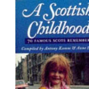A Scottish Childhood: 70 famous Scots remember: v. 1