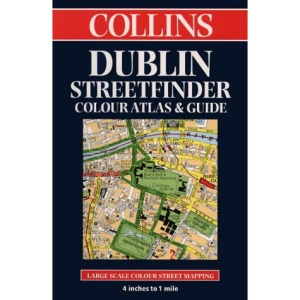 Collins Dublin Streetfinder Colour Atlas and Guide: 4 inches to 1 mile (Streetfinders)