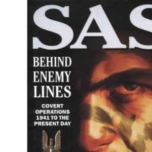 SAS Behind Enemy Lines: Covert operations 1941-91