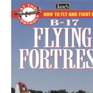 Jane's At the Controls - How to Fly and Fight in the B-17 Flying Fortress