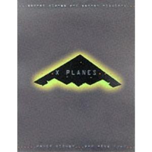 X-Planes: Secret Aircraft and Secret Missions