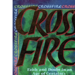 Crossfire: Faith and Doubt in an Age of Certainty