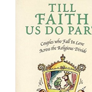 Till Faith Us Do Part: Couples Who Fall in Love Across the Religious Divide