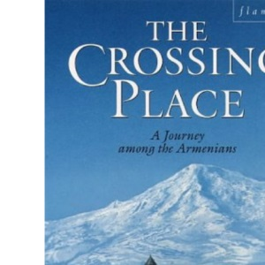 The Crossing Place: Journey Among the Armenians