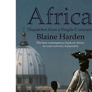Africa: Dispatches from a Fragile Continent: Despatches from a Fragile Continent