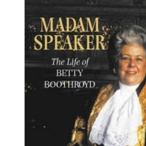 Madam Speaker: The Life of Betty Boothroyd