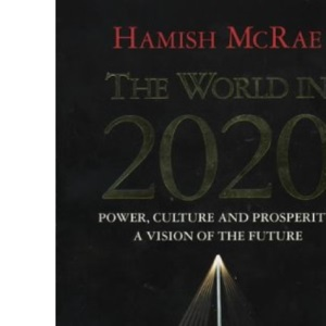 The World in 2020: Power, Culture and Prosperity - A Vision of the Future