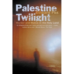 Palestine Twilight: The Murder of Dr Glock and the Archaeology of the Holy Land: The Murder of Dr.Albert Glock and the Archaeology of the Holy Land