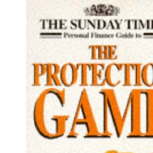 The Sunday Times Protection Game: Straight-forward Guide to Insurance (Sunday Times Personal Finance Handbook)