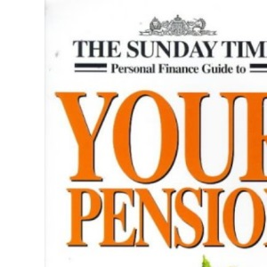 The Sunday Times Personal Finance Guide to Your Pension (A Sunday Times Personal Finance Handbook)