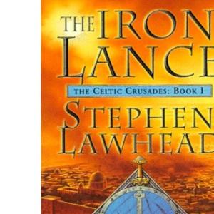 The Iron Lance (Celtic Crusades S) BOOK1