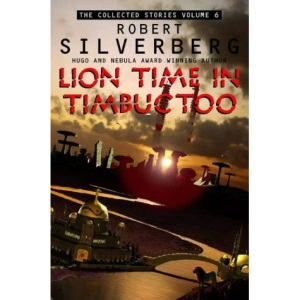 Lion Time in Timbuctoo: The Collected Stories Volume 6: Lion Time in Timbuktoo v. 6