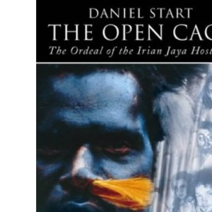 The Open Cage: The Ordeal of the Irian Jaya Hostages: Murder and Survival in the Jungles of Irian Jaya