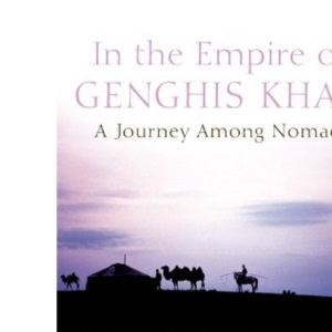 In the Empire of Genghis Khan: A Journey Among Nomads