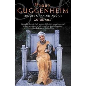 Peggy Guggenheim: The Life of an Art Addict