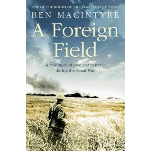 A Foreign Field: A True Story of Love and Betrayal in the Great War