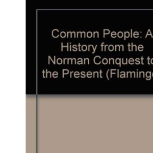 Common People: A History from the Norman Conquest to the Present (Flamingo)