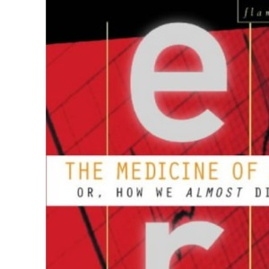 The Medicine of E.R.: How We Almost Die