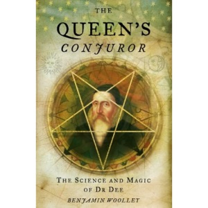 The Queen's Conjuror: The Life and Magic of Dr. Dee: The Science and Magic of Dr.Dee