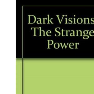 Dark Visions: The Strange Power