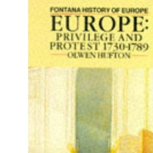 Europe: Privilege and Protest, 1730-1789 (Fontana History of Europe)