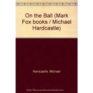 On the Ball (Mark Fox books / Michael Hardcastle)