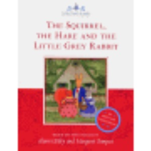 The Squirrel, the Hare and the Little Grey Rabbit (The Tales of Little Grey Rabbit)
