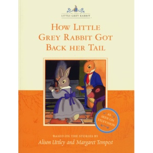 How Little Grey Rabbit Got Back Her Tail (The Tales of Little Grey Rabbit)