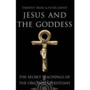 Jesus and the Goddess: The secret teachings of the original Christians