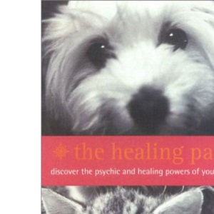 The Healing Paw: Not All Angels Have Wings!: Your Pet Can Heal Your Life