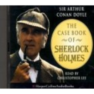 The Case Book of Sherlock Holmes: Unabridged