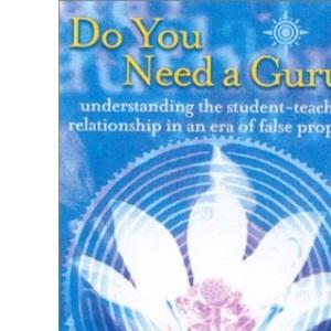 Do You Need a Guru?: Understanding the student-teacher relationship in an era of false prophets