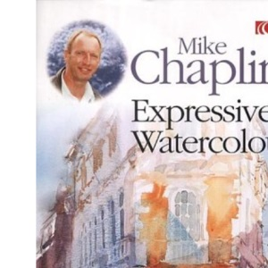 Mike Chaplin's Expressive Watercolours: Developing your Expertise and Style