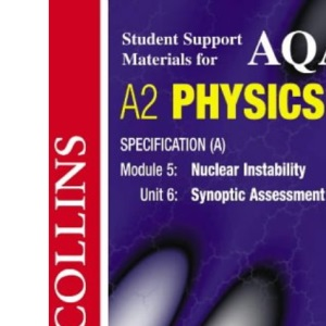 AQA A2 Physics Specification (A) Module 5: Nuclear Instability. Unit 6: Synpotic Assessment (Collins Student Support Materials)