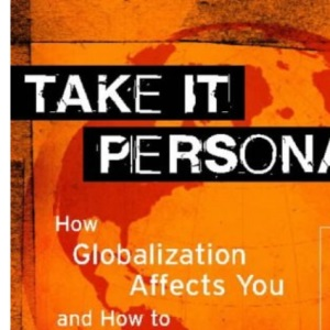 Globalization: Take It Personally (How Globalization affects you and powerful ways to challenge it)