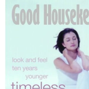 Good Housekeeping - Timeless Beauty: Look and feel ten years younger