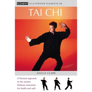 The Illustrated Elements of... - Tai Chi: A practical approach to the ancient Chinese movement for health and well-being