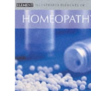 The Illustrated Elements of... - Homeopathy