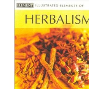 The Illustrated Elements of... - Herbalism