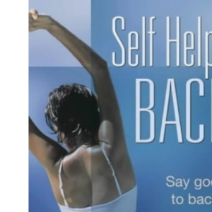 Self Help for Backs: Say Goodbye to Back Pain