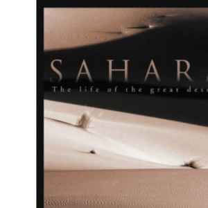 Sahara: The Life of the Great Desert