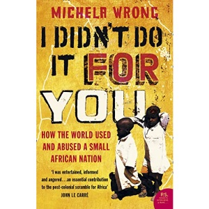 I Didn't Do It For You: How the World Used and Abused a Small African Nation