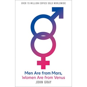 Men Are from Mars, Women Are from Venus: How to Get What You Want In Your Relationships