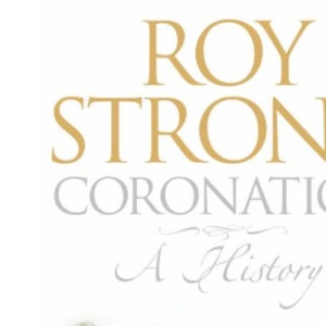 Coronation: A History of Kingship and the British Monarchy