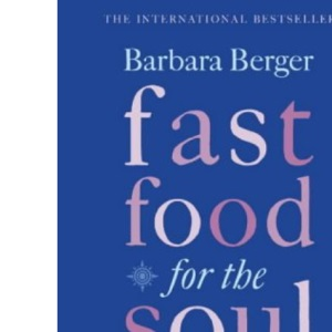 Fast Food For The Soul: Powerful tools for creating the life you want