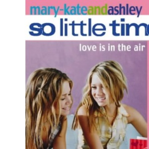 Mary-Kate and Ashley: Love Is In The Air (So LIttle Time S.): 13