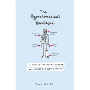 The Hypochondriac's Handbook: An illness for every occasion, a disease for every symptom