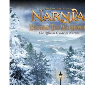 Beyond the Wardrobe: The Official Guide to Narnia (Chronicles of Narnia Film)